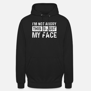 Not Angry Just My Face Expression Anger Sour - Unisex Hoodie