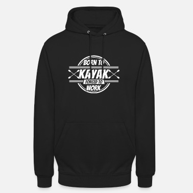 Kayak gifts funny saying kayaker - Unisex Hoodie