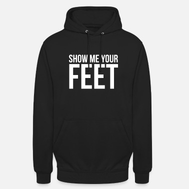 Feet Show Me Your Feet ~ Cute Foot Fetish - Unisex Hoodie