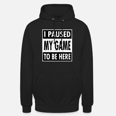 My I Paused My Game To Be Here - Gamer Gaming Design - Sudadera con capucha unisex