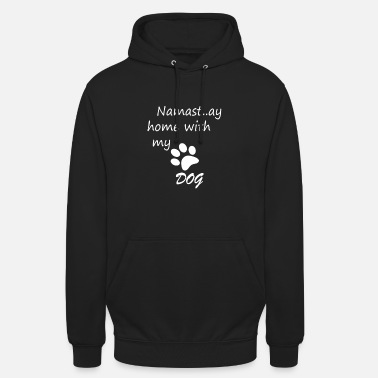 Namastay home with my dog - Unisex Hoodie
