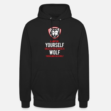 Wild Animal Parks Funny Be A Wolf for Wild Animal Lovers - Unisex Hoodie
