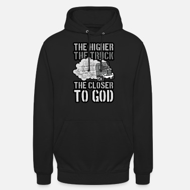The Higher The Truck The Closer To God - Unisex Hoodie