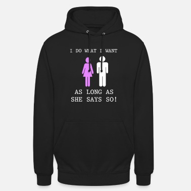 Submissive I do what I want Submissive Slave Sissy Husband - Unisex Hoodie