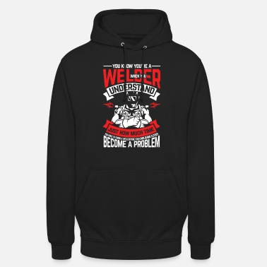 Oxyacetylene Welding You know that you are a welder - Unisex Hoodie