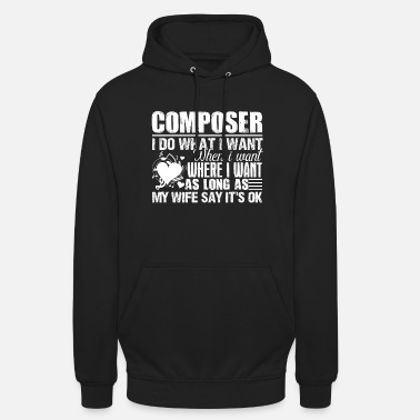 Funny Composer I Do What I Want - Unisex Hoodie