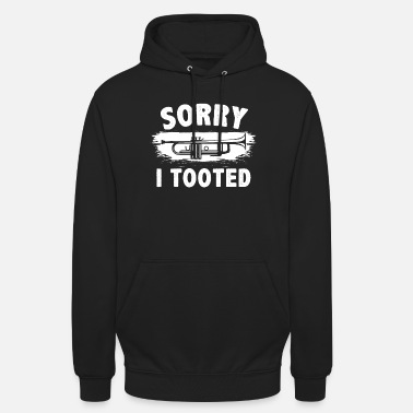 Sorry i tooted trumpets saying - Unisex Hoodie