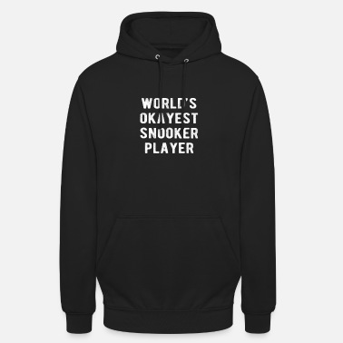 Pool POOL / BILLIARDS : Worlds Okayest Snooker Player - Unisex Hoodie