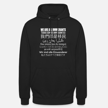 Hindi We Are All Immigrants in 9 Languages - Unisex Hoodie