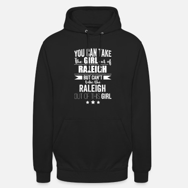 Bornandbred Can take girl out of Raleigh but Can't take the - Unisex Hoodie