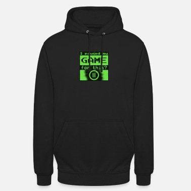 I Paused I Paused My Game For This? - Unisex Hoodie