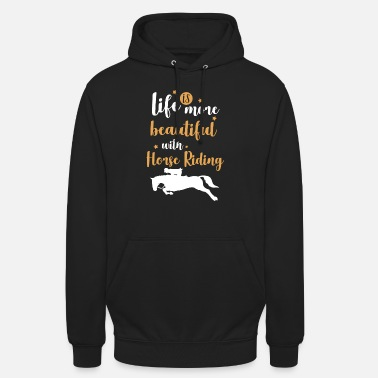 life is more beautiful with horse riding - Unisex Hoodie
