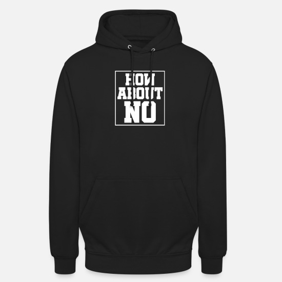 No Hoodies & Sweatshirts - how about no - how about no? - Unisex Hoodie black