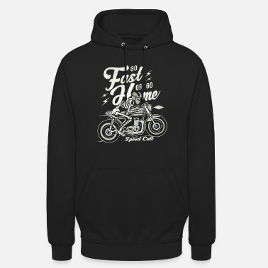 Go Fast Or Go Home - Hoodie unisex