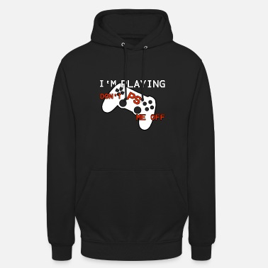 Im Playing Dont PS Me off - Gaming Konsole - Unisex Hoodie