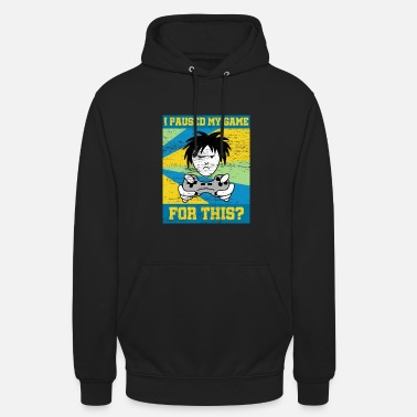 I Paused I Paused My Game For This - Unisex Hoodie