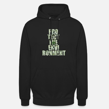 Protection Protect environment environmental protection - Unisex Hoodie