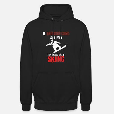 Skibindung If Snowboarding was easy they would call it skiing - Unisex Hoodie