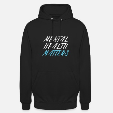 Suicidal Counselor Therapist MENTAL HEALTH AWARENESS: Mental Health Matters - Unisex Hoodie