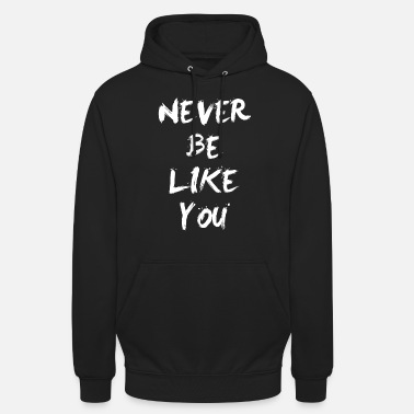 Be Like Never be like you - Unisex hættetrøje