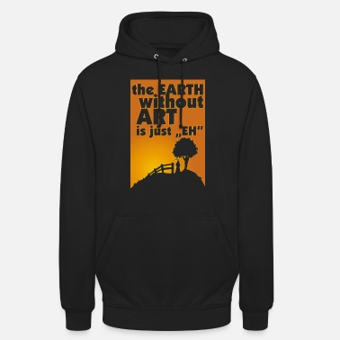 the EARTH without ART is just EH - Unisex Hoodie