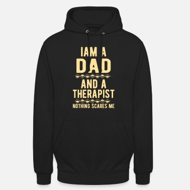 Suicidal Counselor Therapist Dad Therapist: Iam a Dad and a Therapist - Unisex Hoodie