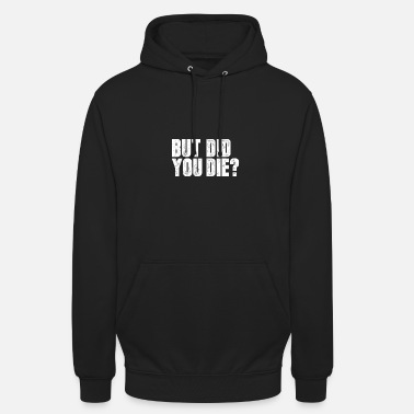 But did you die? Fitness gift - Unisex Hoodie