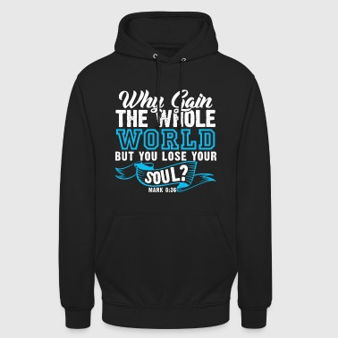 Mark 8:36 - Why Gain the World but you Lose soul? - Unisex Hoodie