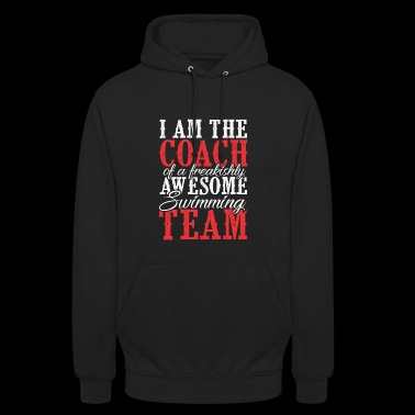 I AM THE COACH OF A FREAKISHLY AWESOME SWIMMING TE - Unisex Hoodie