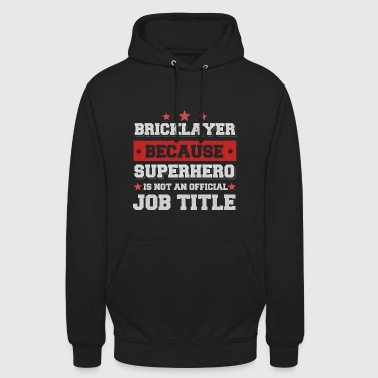bricklayer because Superhero is not a job - Unisex Hoodie