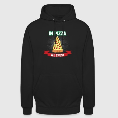 In Pizza we crust - Unisex Hoodie