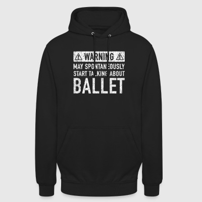 Warning: can talk spontaneously about ballet - Unisex Hoodie