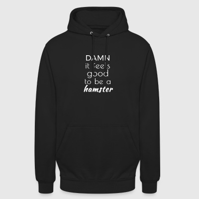 Damn It Feels Good To Be A Hamster T Shirt Gift - Unisex Hoodie