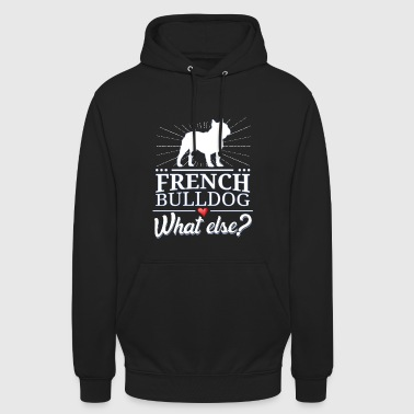 French Bulldog what else? French Bulldog - Unisex Hoodie