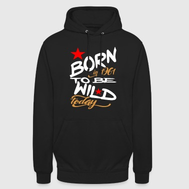 Born in 1961 to be Wild Today - Hoodie unisex