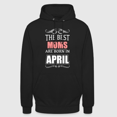 The best mums have their birthday in April - Unisex Hoodie