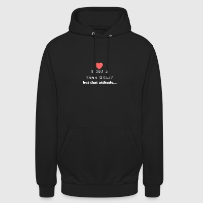 I've got a good heart but that attitude - Unisex Hoodie