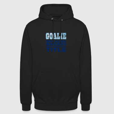 Eishockey: Goalie - Because Badass isn´t official - Unisex Hoodie