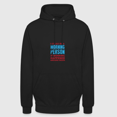 I could be a morning person 01 - Unisex Hoodie
