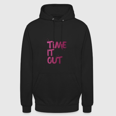 Time it out - Unisex Hoodie