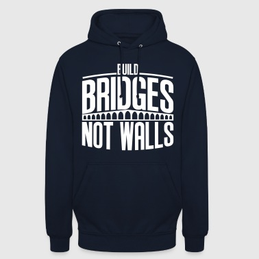 build bridges - Unisex Hoodie