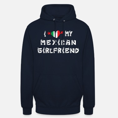 "I Love My Girlfriend I Love My Mexican Girlfriend - Huppari ""unisex"""