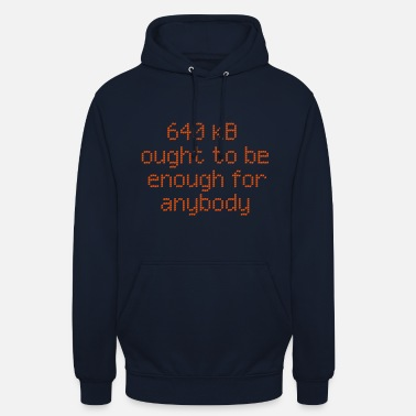 Geek 640 kB ought to be enough for anybody - Unisex Hoodie