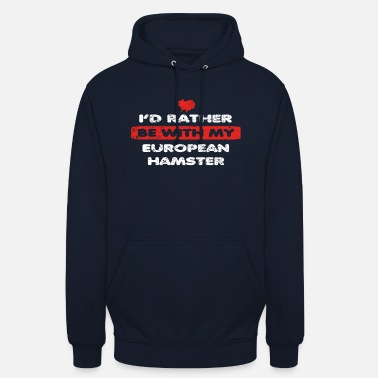 Hamster Hamster love rather with my EUROPEAN HAMSTER - Unisex Hoodie