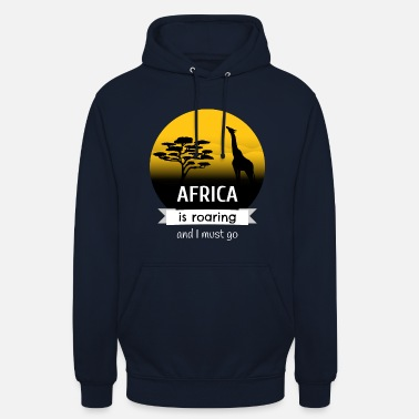 Africa is roaring and I must go - Hoodie unisex