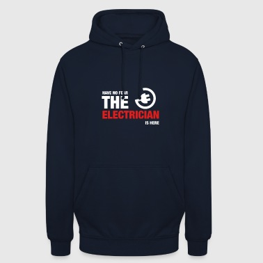 Electrician Have No Fear The Electrician Is Here - Unisex Hoodie