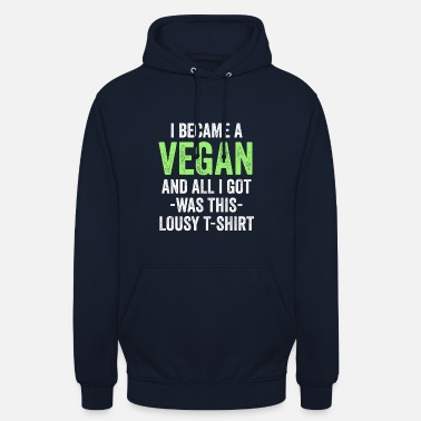 Short I Became A Vegan And All I Got Was This Lousy - Unisex Hoodie