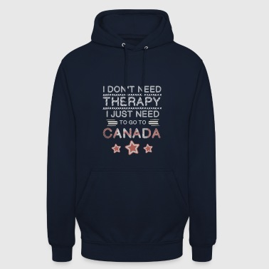 I do not need a Therapy go to Canada - Unisex Hoodie