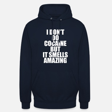 Cocaïne Humour Citation de cocaïne - Sweat-shirt à capuche unisexe