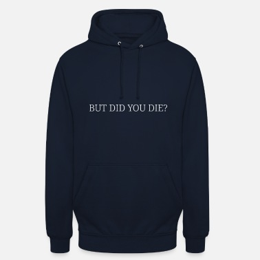 Die BUT YOU DID YOU? - Unisex Hoodie